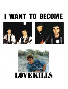 LOVE KILLS - I WANT TO BECOME (RED VINYL)
