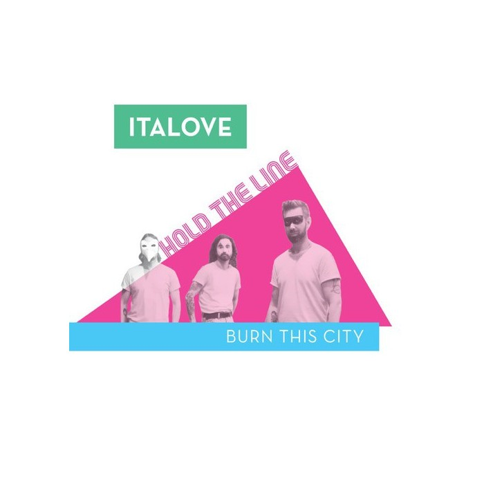 ITALOVE - HOLD THE LINE / BURN THIS CITY (VINYL)