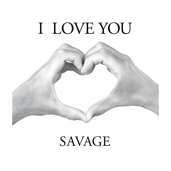 SAVAGE - I LOVE YOU (VINYL)