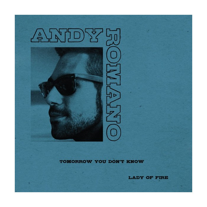 ANDY ROMANO - TOMORROW YOU DON'T KNOW/LADY OF FIRE  (VINYL)